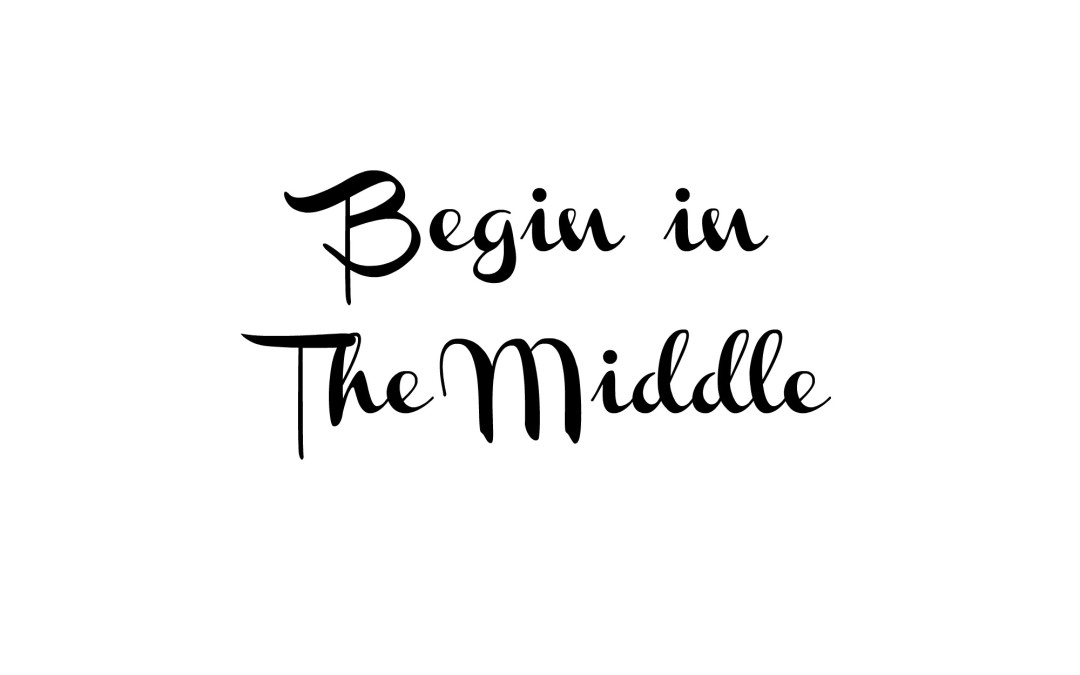 Begin in the Middle