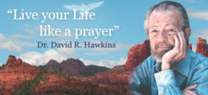 David R Hawkins life like a prayer